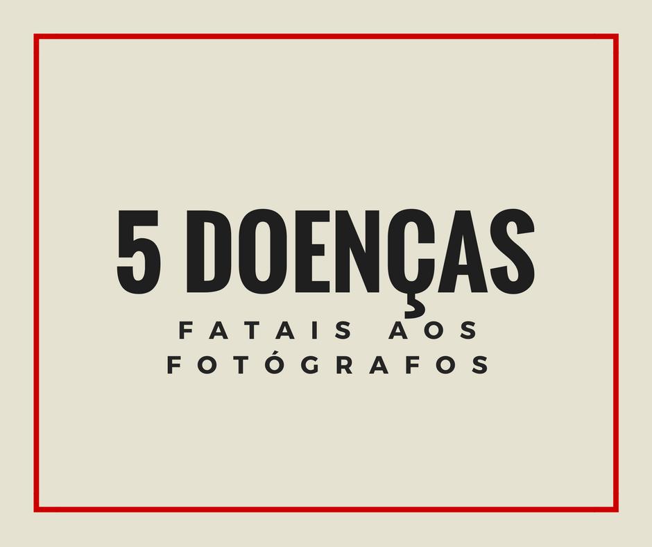 5 DOENÇAS FATAIS AOS FOTÓGRAFOS DE CASAMENTO E FAMÍLIA